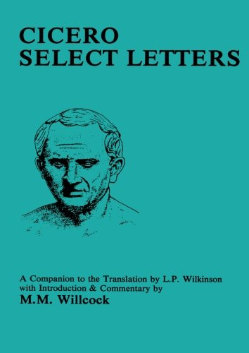Cicero: Select Letters: A Companion To The Translation Of L.P.Wilkinson (Bristol Classical Press Classical Studies Series)