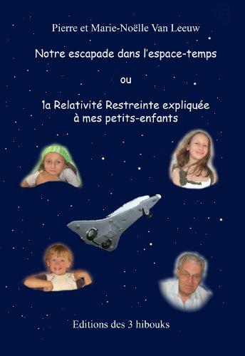 Notre escapade dans l'espace-temps ou la Relativit Restreinte explique  mes petits-enfants (dition couleurs) (Les lois de la physique expliques  mes petits-enfants t. 1)