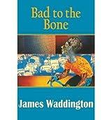 [(Bad to the Bone)] [ By (author) James Waddington ] [July, 2014]