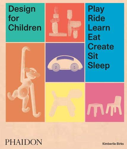 Design for Children : Play, Ride, Learn, Eat, Create, Sit, Sleep par Kimberlie Birks