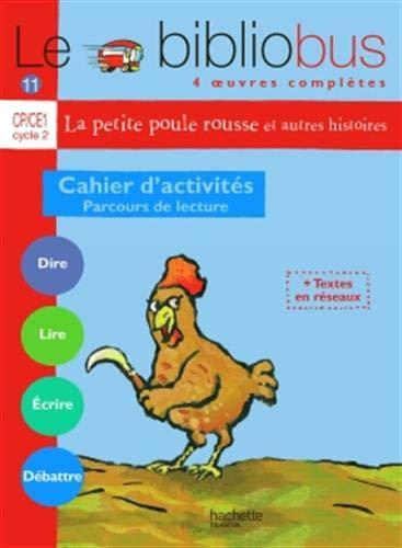Le Bibliobus n° 11 CP/CE1 Cycle 2 Parcours de lecture de 4 oeuvres littéraires : Cahier d'activités La petite poule rousse et autres histoires par Pascal Dupont