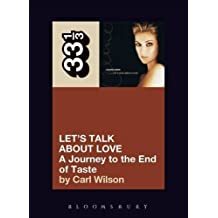 Celine Dion's Let's Talk About Love: A Journey to the End of Taste (33 1/3) by Carl Wilson (2007) Paperback