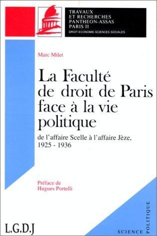 LA FACULTE DE DROIT DE PARIS FACE A LA VIE POLITIQUE. De l'affaire Scelle  l'affaire Jze, 1925-1936 de Marc Milet (30 octobre 1998) Broch