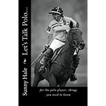 Let's Talk Polo...: For the Polo Player...things you need to know. (English Edition)