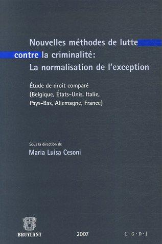 Nouvelles méthodes de lutte contre la criminalité : la normalisation de l'exception : Etude de droit comparé (Belgique, Etats-Unis, Italie, Pays-Bas, Allemagne, France)