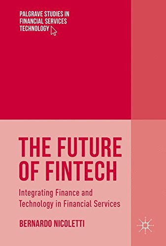 The Future of FinTech: Integrating Finance and Technology in Financial Services (Palgrave Studies in Financial Services Technology)