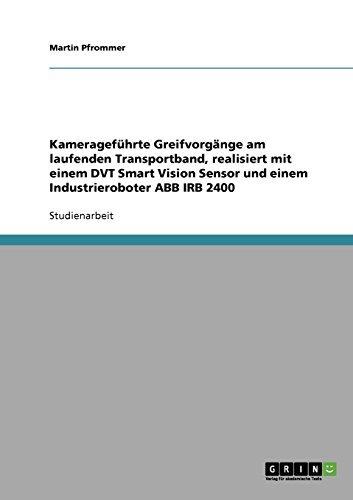 Abb Technik (Kamerageführte Greifvorgänge am laufenden Transportband, realisiert mit einem DVT Smart Vision Sensor und einem Industrieroboter ABB IRB 2400)