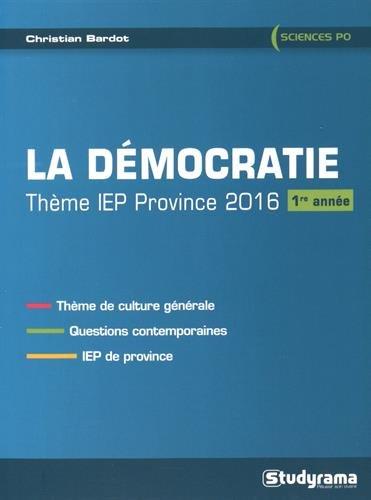 La démocratie : Thème IEP province 2016 (1ere annèe) par  Christian Bardot