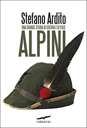 Alpini: Una grande storia di guerra e di pace (Italian Edition)