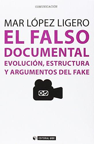 El falso documental : evolución, estructura y argumentos del fake por Mar López Ligero