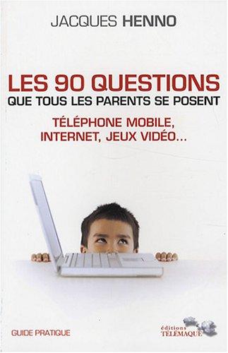 Les 90 questions que tous les parents se posent : internet, téléphone mobile, jeux vidéo... : Guide pratique