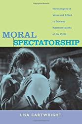 Moral Spectatorship: Technologies of Voice and Affect in Postwar Representations of the Child