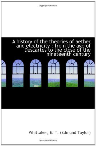 a-history-of-the-theories-of-aether-and-electricity-from-the-age-of-descartes-to-the-close-of-the-by