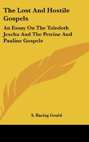 The Lost and Hostile Gospels: An Essay on the Toledoth Jeschu and the Petrine and Pauline Gospels