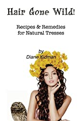 Hair Gone Wild!: Recipes & Remedies for Natural Tresses: Volume 3
