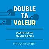 Double Ta Valeur: Accomplir Plus Sans Travailler Plus