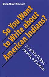 So You Want to Write About American Indians?: A Guide for Writers, Students, and Scholars (English Edition)