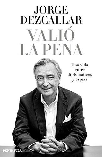Valió la pena : una vida entre diplomáticos y espías por Jorge Dezcallar de Mazarredo