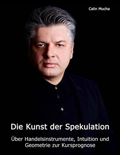 Die Kunst der Spekulation: Über Handelsinstrumente, Intuition und geometrie zur Kursprognose