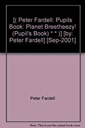[( Peter Fardell: Pupils Book: Planet Breetheezy! (Pupil's Book) * * )] [by: Peter Fardell] [Sep-2001]