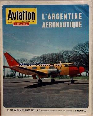 AVIATION MAGAZINE [No 582] du 15/03/1972 - L'ARGENTINE AERONAUTIQUE - AU JAPON - L. BOLKOW - LE JOURNAL DE LA GUERRE AERIENNE - CONFLIT INDO-PAKISTANAIS - LES ROUTES AERIENNES DU MONDE - M. CHAMANT - ASTRONAUTIQUE - AVIATION GENERALE - VOL A VOILE - PARACHUTISME - SPOTTING. par Collectif