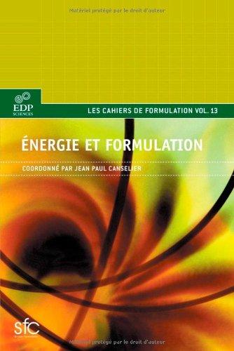 Energie et formulation : Production et transports de l'énergie, carburants et lubrifiants, propergols, interaction énergie-matière, énergie électrique par Jean-Paul Canselier