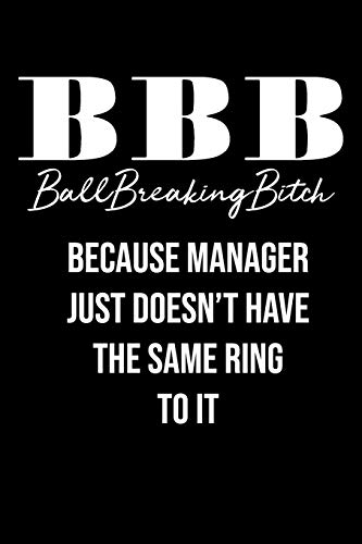 BBB Ball Breaking Bitch Because Manager Just Doesn't Have The Same Ring To IT: Blank Lined Journal Coworker Notebook