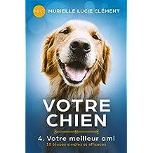 Votre chien 4. Votre meilleur ami: 10 étapes simples et efficaces (French Edition)