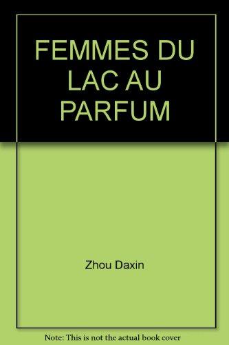 FEMMES DU LAC AU PARFUM par Zhou Daxin