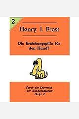 [ SKRIPT 2 - DIE ERZIEHUNGSPILLE FUR DEN HUND? (GERMAN, ENGLISH) ] BY Frost, Henry J ( Author ) [ 2010 ] Paperback Taschenbuch