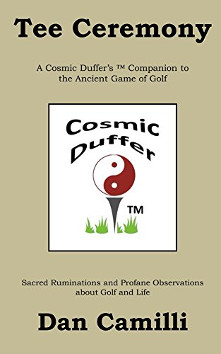 Tee Ceremony: A Cosmic Duffer's ™ Companion to the Ancient Game of Golf (English Edition) por Dan Camilli
