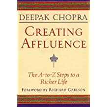 Creating Affluence: The A-to-Z Steps to a Richer Life: The A-to-Z Guide to a Richer Life (Chopra, Deepak)