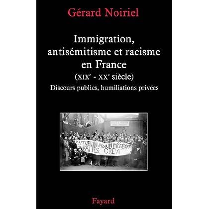 Immigration, antisémitisme et racisme en France (XIXe-XXe siècle) : Discours publics, humiliations privées (Nouvelles Etudes Historiques)