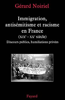 Immigration, antisémitisme et racisme en France (XIXe-XXe siècle) : Discours publics, humiliations privées (Nouvelles Etudes Historiques) par [Noiriel, Gérard]