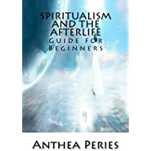 Spiritualism and the Afterlife: Guide for Beginners