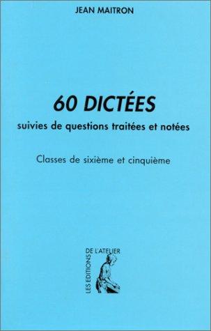 60 dictées suivies de questions traitées et notées 6ème et 5ème