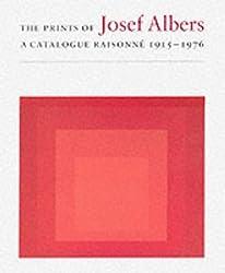 The Prints of Josef Albers: A Catalogue Raisonne 1915-1976