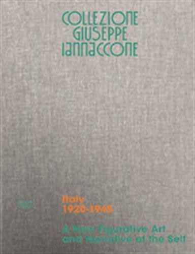 Collezione Giuseppe Iannaccone : Volume I, Italy 1920-1945, a new figurative art and narrative