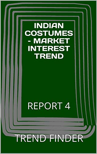 INDIAN COSTUMES - MARKET INTEREST TREND: REPORT 4 (English Edition) -