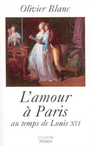 L'amour à Paris , au temps de Louis XVI par Olivier Blanc