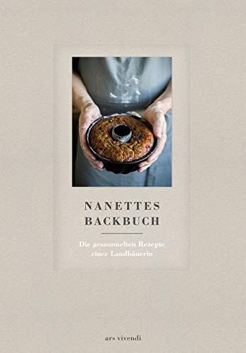 Nanettes Backbuch - Die gesammelten Rezepte einer Landbäuerin - Backrezepte wie bei Oma (Die Gesammelten Rezepte)