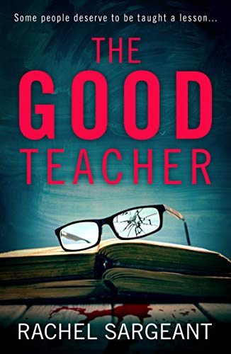 The Good Teacher: A gripping thriller from the Kindle top ten bestselling author of 'The Perfect Neighbours' by [Sargeant, Rachel]