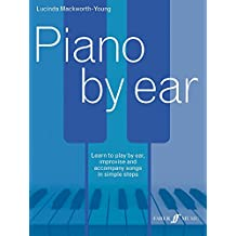 Piano by Ear: Learn to Play by Ear, Improvise, and Accompany Songs in Simple Steps