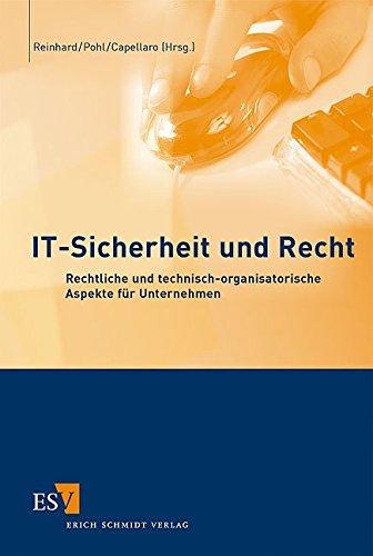 IT-Sicherheit und Recht: Rechtliche und technisch-organisatorische Aspekte für Unternehmen