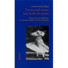 Tanzen und tanzen und nichts als tanzen. Tänzerinnen der Moderne von Josephine Baker bis Mary Wigman