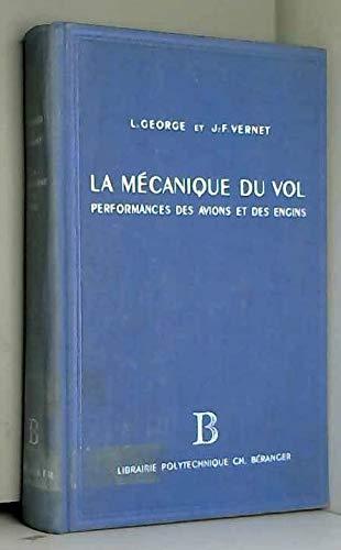 L. George,... J.-F. Vernet,... La Mécanique du vol : Performance des avions et des engins, cours professé à l'École nationale supérieure de l'aéronautique par Jean-François Vernet