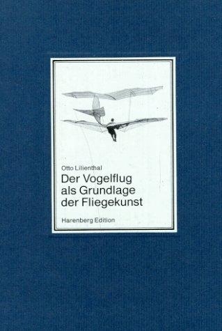 Der Vogelflug als Grundlage der Fliegekunst. Ein Beitrag zur Systematik der Flugtechnik.