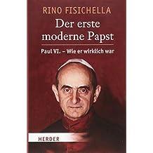 Der erste moderne Papst: Paul VI. - wie er wirklich war