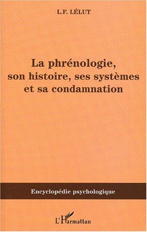 La phrénologie, son histoire, ses systèmes et sa condamnation par Louis-Francisque Lélut