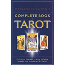 Cassandra Eason's Complete Book Of Tarot: Everything you need to know including spreads, card analysis and divination